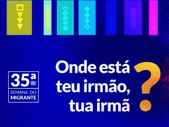 35ª Semana do Migrante terá programação on-line e mobilização nas redes sociais